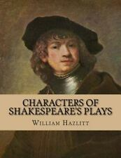 Characters of Shakespeare's Plays by William Hazlitt (2015, Paperback)