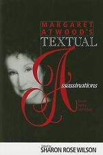NEW MARGARET ATWOOD S TEXTUAL ASSASSINATIONS: RECENT POETRY & FICTION