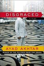 Disgraced : A Play by Ayad Akhtar (2013, Paperback)