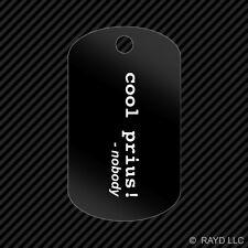 """Cool Prius Said Nobody"" Keychain GI dog tag engraved many colors"