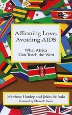 Affirming Love, Avoiding AIDs: What Africa Can Teach the West, de Irala, Jokin,H
