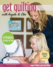 Get Quilting with Angela & Cloe: 14 Projects for Kids to Sew, Walters, Angela