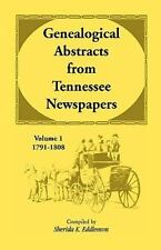 Genealogical Abstracts from Tennessee Newspapers, : Volume 1, 1791-1808 by...