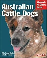Australian Cattle Dogs Complete Pet Owner's Manual