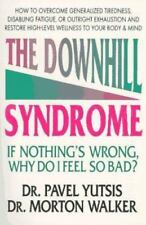 The Downhill Syndrome : If Nothing's Wrong, Why Do I Feel So Bad? PB 1995