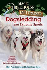 Dogsledding and Extreme Sports : A Nonfiction Companion to Magic Tree House...
