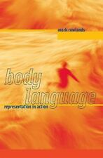 Body Language: Representation in Action (MIT Press) by Rowlands, Mark