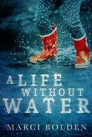 A Life Without Water by Marci Bolden (2019, Trade Paperback)