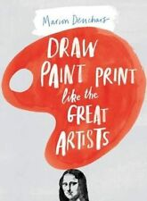 Draw Paint Print Like the Great Artists, Marion Deuchars, New Book