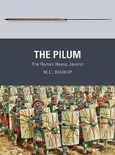 The Pilum: The Roman Heavy Javelin by M. C. Bishop (Paperback, 2017)