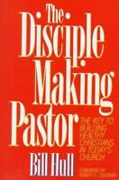 Disciple-Making Pastor by Hull, Bill