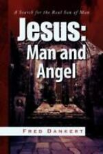 Jesus: Man and Angel: A Search for the Real Son of Man