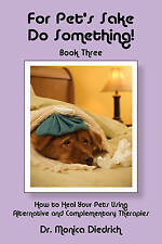 For Pet's Sake, Do Something! Book 3 How to Heal Your Pets Using Alternative and