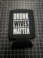 AUTHENTIC DRUNK WIVES MATTER Beer Can Koozie Coozie TP Seltzer Alcohol noBS