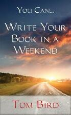 You Can... Write Your Book In A Weekend: secrets behind this proven, life chang