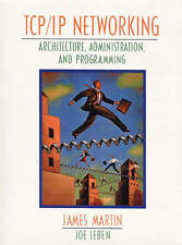 TCP/IP Networking: Architecture, Administration, and Programming by Martin, Jam