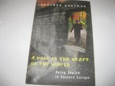 A Hole in the Heart of the World: Being Jewish in Eastern Europe by Jonathan K.