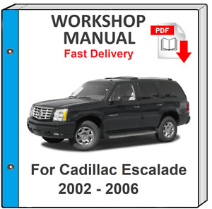 CADILLAC ESCALADE 2002 2003 2004 2005 2006 SERVICE AND REPAIR MANUAL WORKSHOP