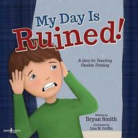 My Day Is Ruined! : A Story Teaching Flexible Thinking, Paperback by Smith, B...