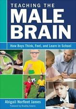 Teaching the Male Brain : How Boys Think, Feel, and Learn in School (2015,...