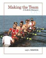 Making the Team: A Guide for Managers (6th Edition) by Thompson, Leigh