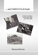 And I Did Look Back : A Totally Normal Life in Germany after WWII from 1949...