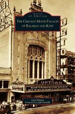 Chicago Movie Palaces of Balaban and Katz (Hardback or Cased Book)