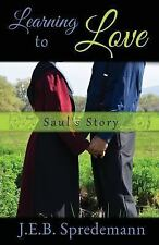 Learning to Love - Saul's Story by J. E. B. Spredemann (2014, Paperback)