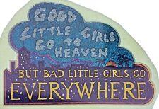Good Little Girls Go To Heaven Bad Little Girls Go Everywhere Iron On Transfer