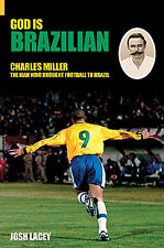 God is Brazilian - Charles Miller - The Man Who Brought Football to Brazil
