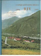 I CINQUANT'ANNI DELLA RIV 1906 1956 STORIA DI UNA VALLE DI UN UOMO DI INDUSTRIA