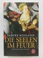 Sabine Weigand Die Seelen im Feuer Historischer Roman Fischer Verlag