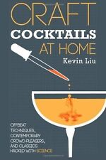 Craft Cocktails at Home : Offbeat Techniques, Contemporary Crowd-Pleasers,...