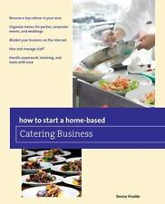 How to Start a Home-based Catering Business (Home-Based Business-ExLibrary