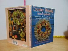 Country Wreaths From Caprilands: The Legend, Lore and Design Herbal Wreaths 1989