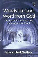 Words to God, Word from God: The Psalms in the Prayer and Preaching of the Churc