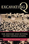 Excavating Q: The History and Setting of the Sayings Gospel by John S...