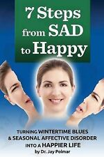 NEW 7 Steps from SAD to HAPPY by Dr. Jay C. Polmar