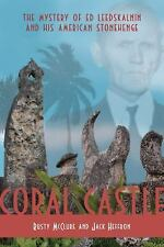 Coral Castle: The Mystery of Ed Leedskalnin and His American Stonehenge (Hardbac