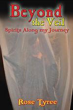 Beyond the Veil - Spirits Along My Journey - Rose Tyree - Paranormal