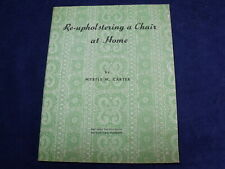RE-UPHOLSTERING A CHAIR AT HOME by Myrtle M. Carter, 1950, Fully Illustrated