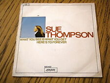 "SUE THOMPSON - WHAT YOU SEE IS WHAT YOU GET / HERE'S TO FOREVER   7"" VINYL PS"