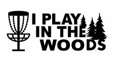 Disc Golf Vinyl Sticker Decal I Play In The Woods