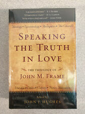 Speaking the Truth in Love: The Theology of John Frame, Ed. by John Hughes - NEW