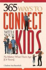 365 Ways to Connect With Your Kids: No Matter What Their Age [Or Yours]