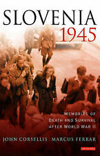 SLOVENIA 1945; MEMORIES OF DEATH AND SURVIVAL AFTER WORLD WAR II. , Corsellis, J
