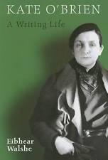 Kate O'Brien: A Writing Life by Eibhear Walshe (Paperback, 2006)