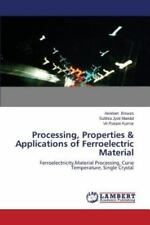 Processing, Properties and Applications of Ferroelectric Material by Kumar...