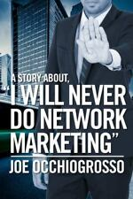 """A Story About, """"I Will Never Do Network Marketing"""""""