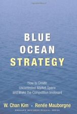 Blue Ocean Strategy: How to Create Uncontested Mar